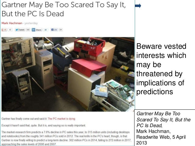 Gartner Beware vested interests which may be threatened by implications of predictions 10 Gartner May Be Too Scared To Say...