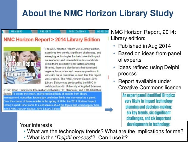 About the NMC Horizon Library Study 16 NMC Horizon Report, 2014: Library edition: • Published in Aug 2014 • Based on ideas...