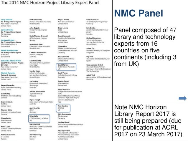 NMC Panel Panel composed of 47 library and technology experts from 16 countries on five continents (including 3 from UK) 17...