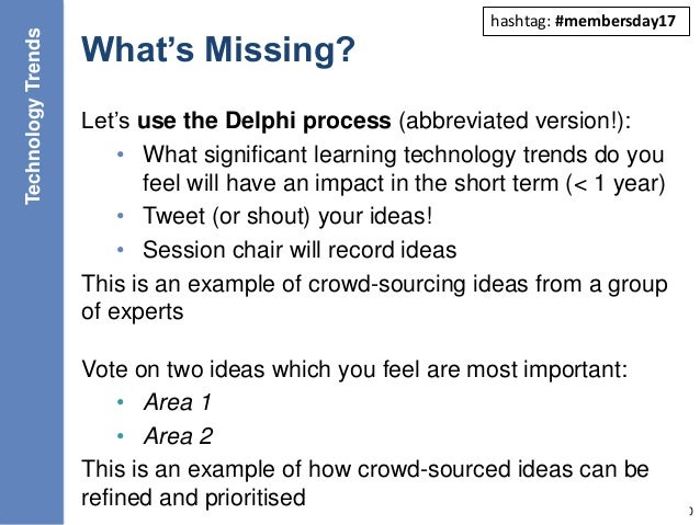 What's Missing? Let's use the Delphi process (abbreviated version!): • What significant learning technology trends do you ...