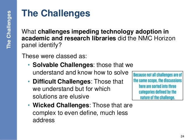 The Challenges What challenges impeding technology adoption in academic and research libraries did the NMC Horizon panel i...