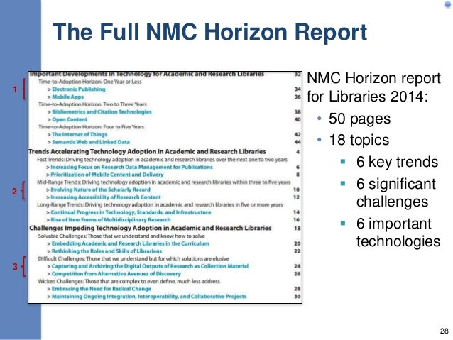 The Full NMC Horizon Report NMC Horizon report for Libraries 2014: • 50 pages • 18 topics  6 key trends  6 significant c...