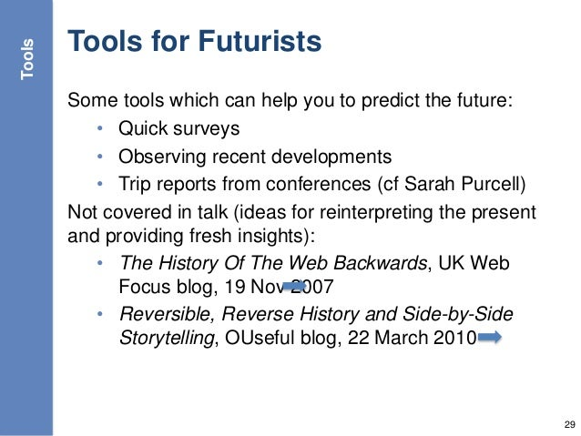 Tools for Futurists Some tools which can help you to predict the future: • Quick surveys • Observing recent developments •...