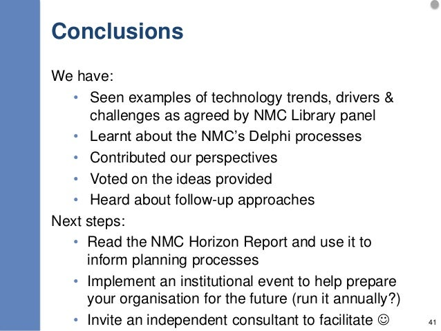 Conclusions We have: • Seen examples of technology trends, drivers & challenges as agreed by NMC Library panel • Learnt ab...