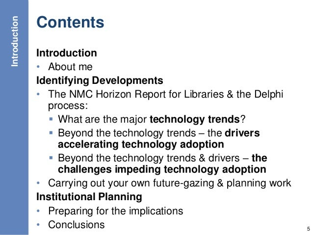Contents Introduction • About me Identifying Developments • The NMC Horizon Report for Libraries & the Delphi process:  W...