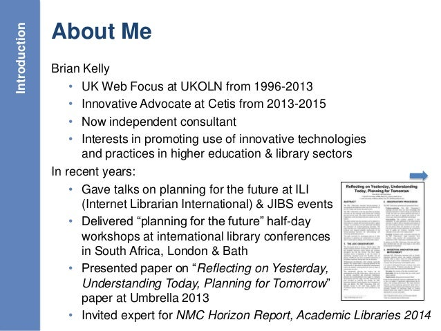 6 About Me Brian Kelly • UK Web Focus at UKOLN from 1996-2013 • Innovative Advocate at Cetis from 2013-2015 • Now independ...
