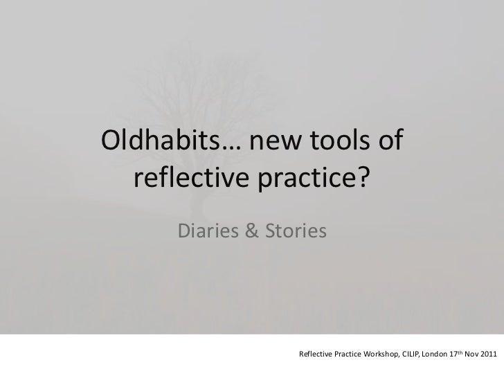 Oldhabits… new tools of  reflective practice?     Diaries & Stories                  Reflective Practice Workshop, CILIP, ...