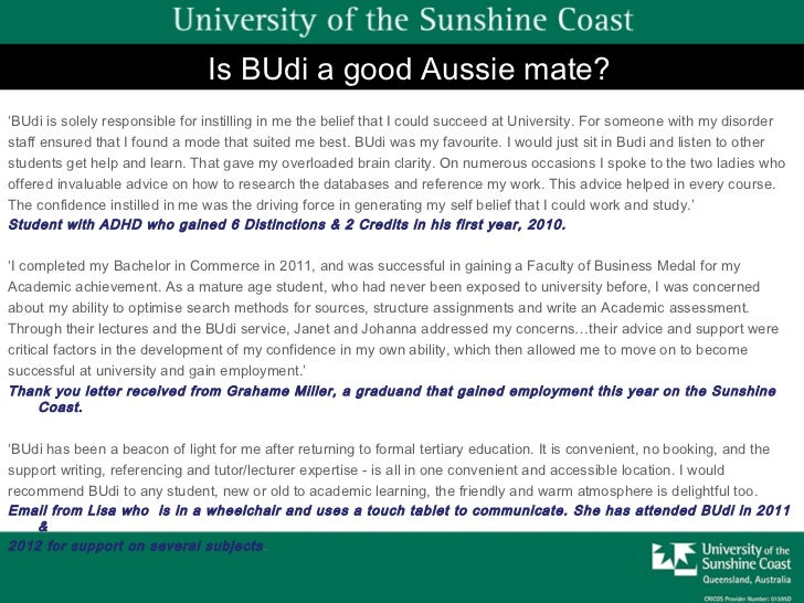 Is BUdi a good Aussie mate?'BUdi is solely responsible for instilling in me the belief that I could succeed at University....