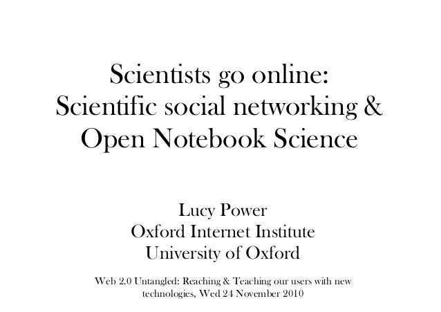 Scientists go online: Scientific social networking & Open Notebook Science Lucy Power Oxford Internet Institute University...