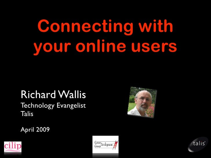 Connecting with     your online users  Richard Wallis Technology Evangelist Talis  April 2009