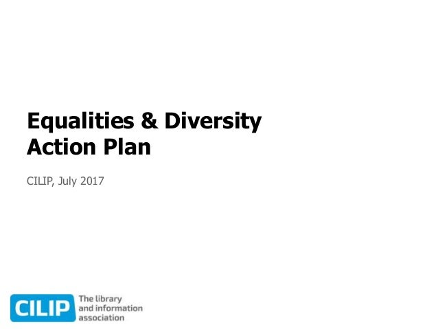 Equalities & Diversity Action Plan CILIP, July 2017