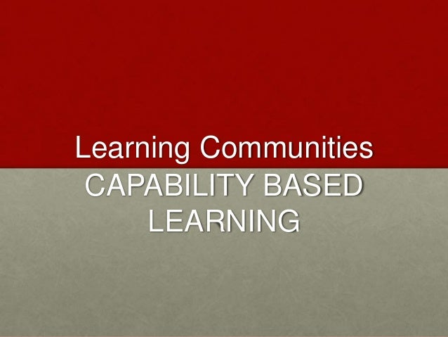 Learning Communities CAPABILITY BASED LEARNING