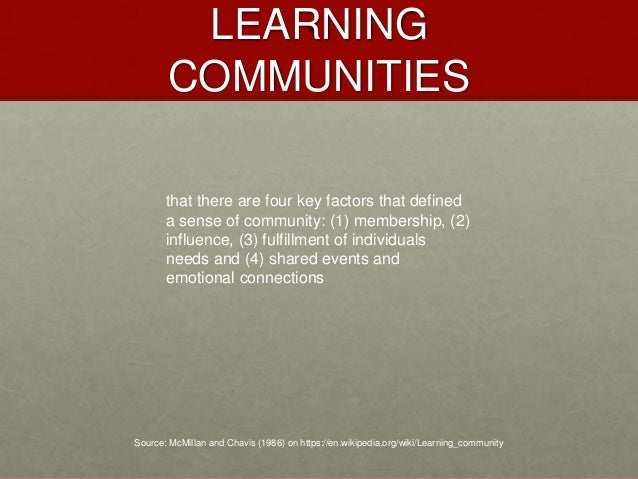 LEARNING COMMUNITIES Source: McMillan and Chavis (1986) on https://en.wikipedia.org/wiki/Learning_community that there are...