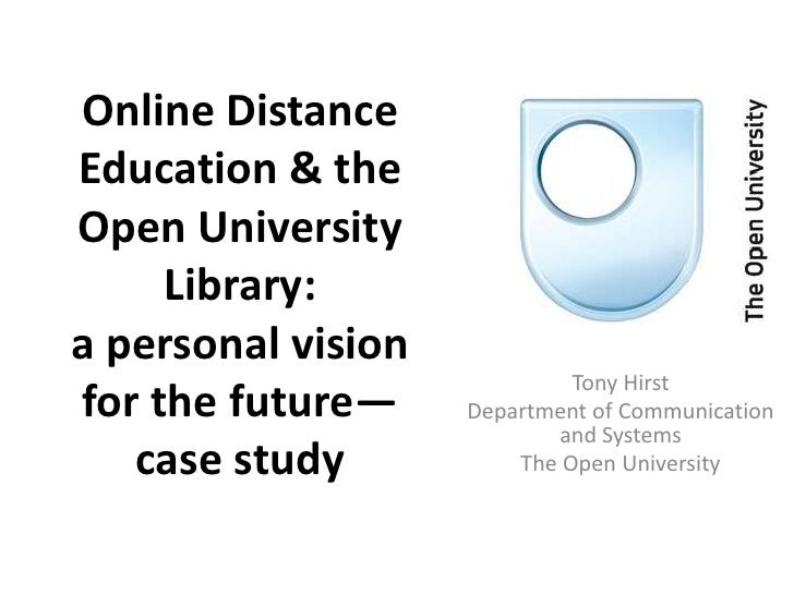 Online Distance Education & the Open University Library:a personal vision for the future—case study<br />Tony Hirst<br />D...