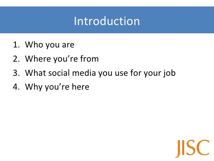 <ul><li>Who you are </li></ul><ul><li>Where you're from </li></ul><ul><li>What social media you use for your job </li></ul...