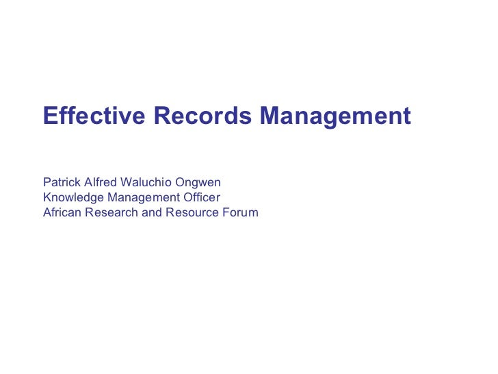 Effective Records ManagementPatrick Alfred Waluchio OngwenKnowledge Management OfficerAfrican Research and Resource Forum