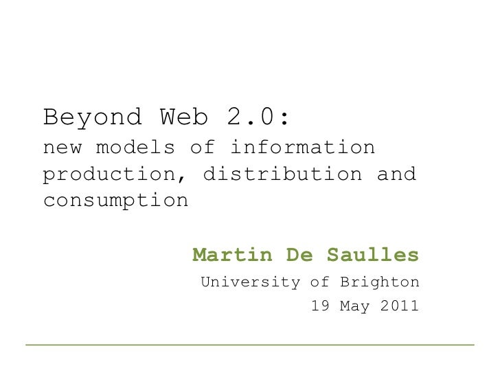 Beyond Web 2.0:new models of information production, distribution and consumption<br />Martin De Saulles<br />University o...