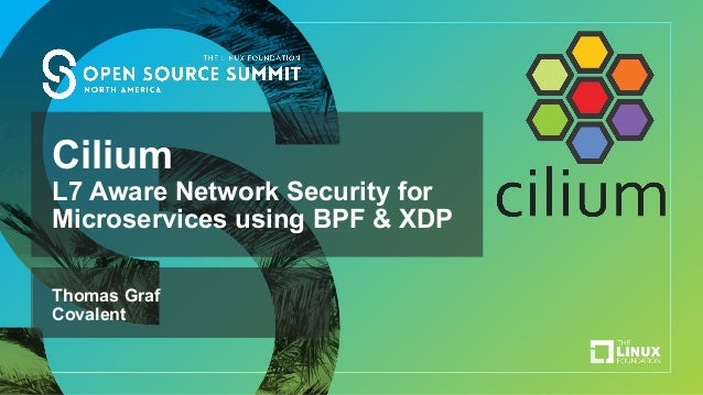 Cilium L7 Aware Network Security for Microservices using BPF & XDP Thomas Graf Covalent
