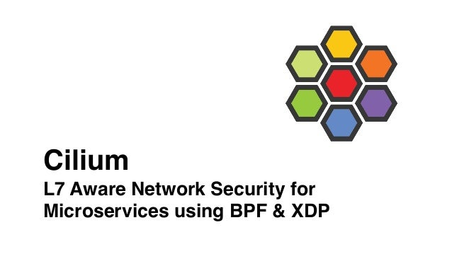 Cilium L7 Aware Network Security for Microservices using BPF & XDP