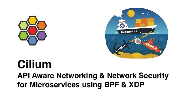 Cilium API Aware Networking & Network Security for Microservices using BPF & XDP