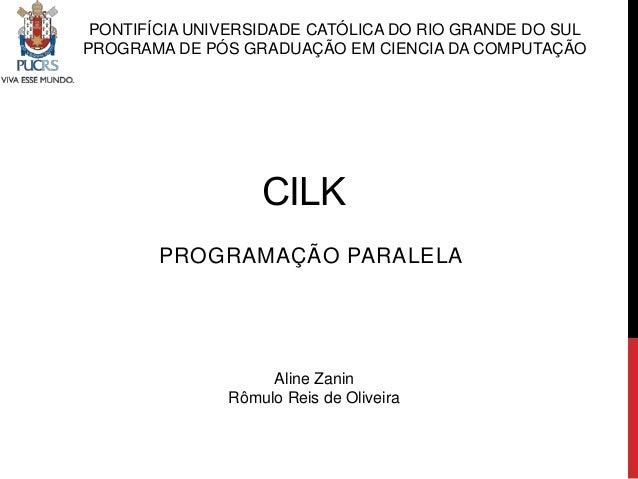 PONTIFÍCIA UNIVERSIDADE CATÓLICA DO RIO GRANDE DO SUL PROGRAMA DE PÓS GRADUAÇÃO EM CIENCIA DA COMPUTAÇÃO  CILK PROGRAMAÇÃO...