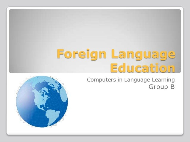 Foreign Language Education Computers in Language Learning  Group B