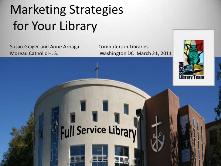 Marketing Strategies<br /> for Your Library<br />Susan Geiger and Anne Arriaga               Computers in Libraries<br />M...