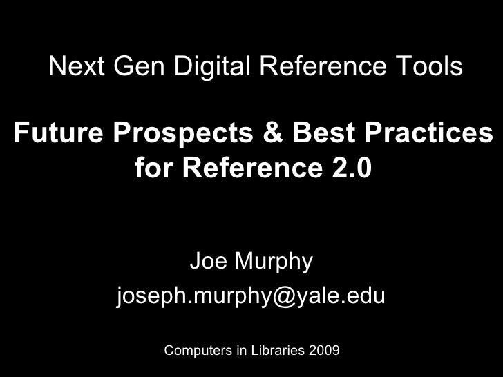 Next Gen Digital Reference Tools  Joe Murphy [email_address] Future Prospects & Best Practices for Reference 2.0 Computers...