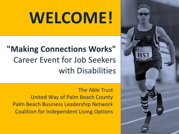 "WELCOME! ""Making Connections Works""  Career Event for Job Seekers              with Disabilities                          ..."