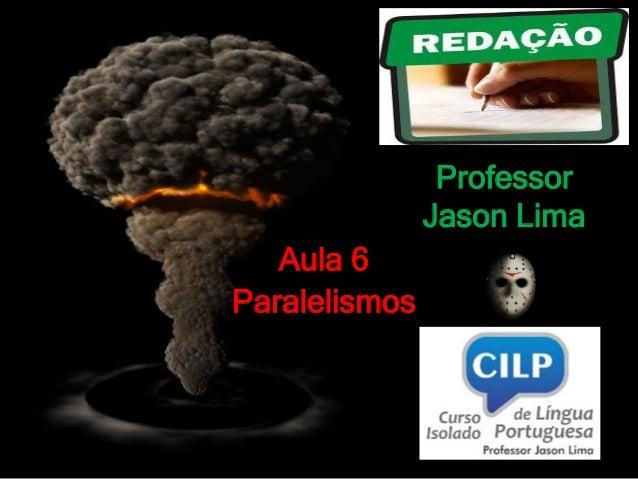 Professor Jason Lima Aula 6 Paralelismos