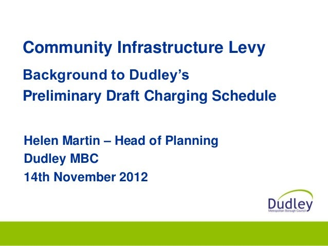 Community Infrastructure LevyBackground to Dudley'sPreliminary Draft Charging ScheduleHelen Martin – Head of PlanningDudle...