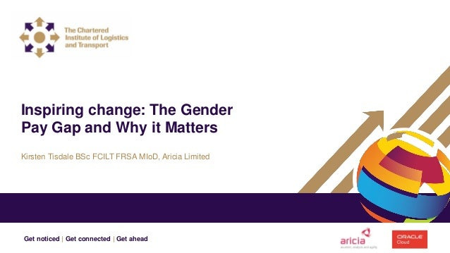 Get noticed | Get connected | Get ahead Kirsten Tisdale BSc FCILT FRSA MIoD, Aricia Limited Inspiring change: The Gender P...