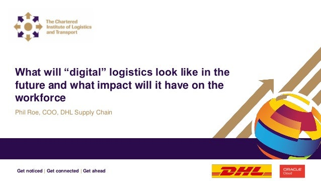 """Get noticed   Get connected   Get ahead Phil Roe, COO, DHL Supply Chain What will """"digital"""" logistics look like in the fut..."""