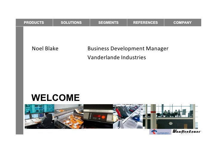 PRODUCTS        SOLUTIONS      SEGMENTS    REFERENCES      COMPANY   Noel Blake               Business Development Manager...