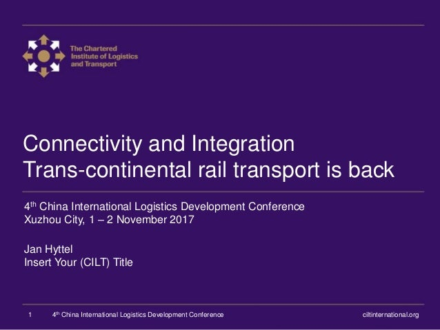 Connectivity and Integration Trans-continental rail transport is back 4th China International Logistics Development Confer...