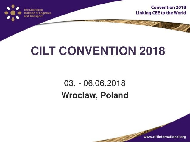 CILT CONVENTION 2018 03. - 06.06.2018 Wroclaw, Poland
