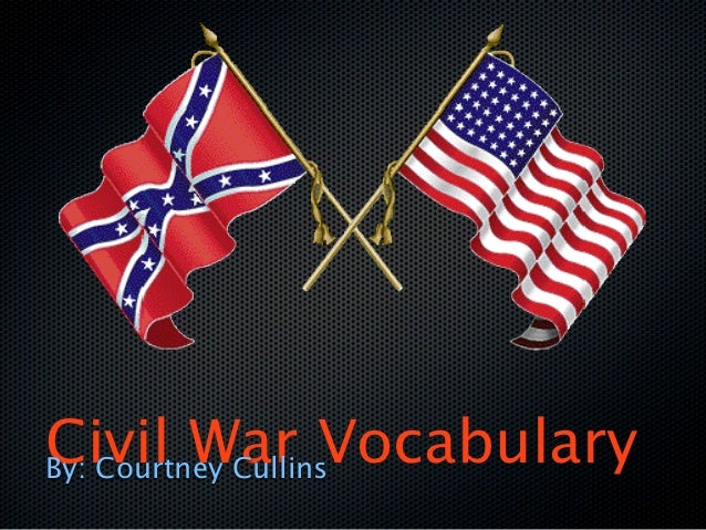 Civil War VocabularyBy: Courtney Cullins