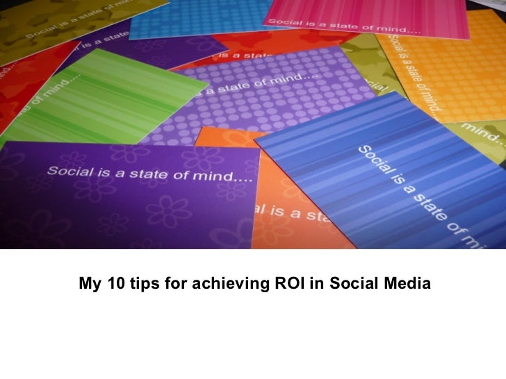 My 10 tips for achieving ROI in Social Media
