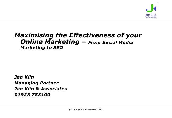 <ul><li>Maximising the Effectiveness of your Online Marketing –  From Social Media Marketing to SEO </li></ul><ul><li>Jan ...