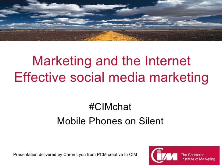 Marketing and the Internet Effective social media marketing #CIMchat Mobile Phones on Silent
