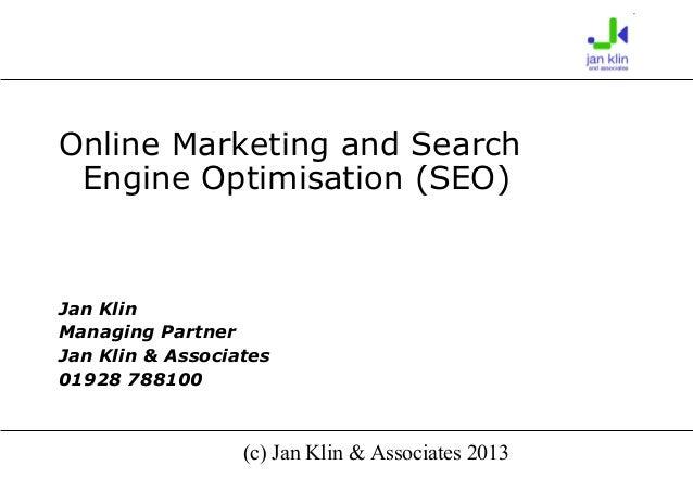(c) Jan Klin & Associates 2013 Online Marketing and Search Engine Optimisation (SEO) Jan Klin Managing Partner Jan Klin & ...