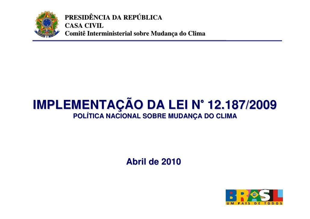 PRESIDÊNCIA DA REPÚBLICA     CASA CIVIL     Comitê Interministerial sobre Mudança do Clima     IMPLEMENTAÇÃO DA LEI N° 12....