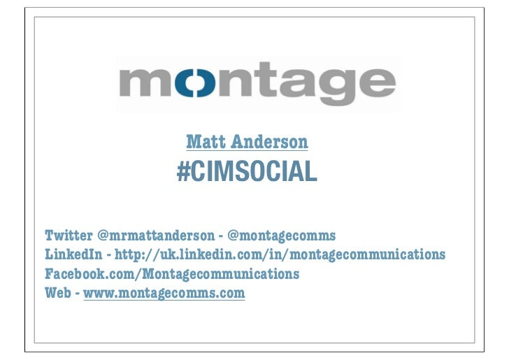 Matt Anderson                   #CIMSOCIALTwitter @mrmattanderson - @montagecommsLinkedIn - http://uk.linkedin.com/in/mont...