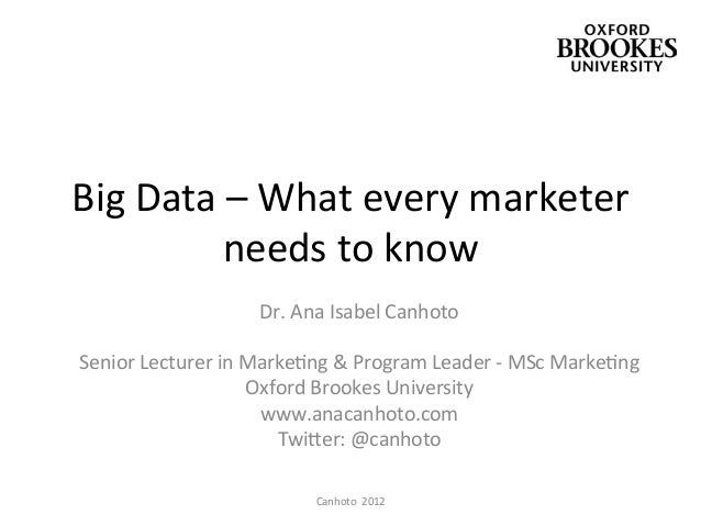 Big Data – What every marketer               needs to know                               Dr. Ana Isa...
