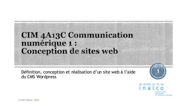 Définition, conception et réalisation d'un site web à l'aide du CMS Wordpress  © Gaël Vilpoix - 2014  1