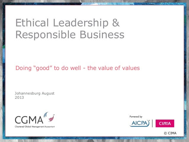 """Ethical Leadership & Responsible Business Doing """"good"""" to do well - the value of values 9 September 2012 Johannesburg Augu..."""