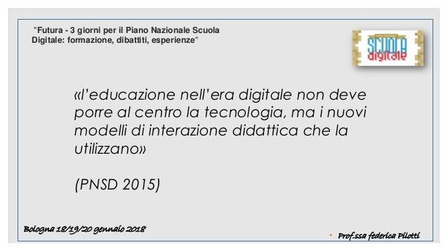 «l'educazione nell'era digitale non deve porre al centro la tecnologia, ma i nuovi modelli di interazione didattica che la...