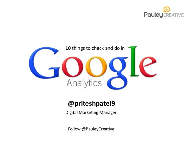 10	  things	  to	  check	  and	  do	  in	  @priteshpatel9	  Digital	  Marke2ng	  Manager	  	  	  Follow	  @PauleyCrea2ve
