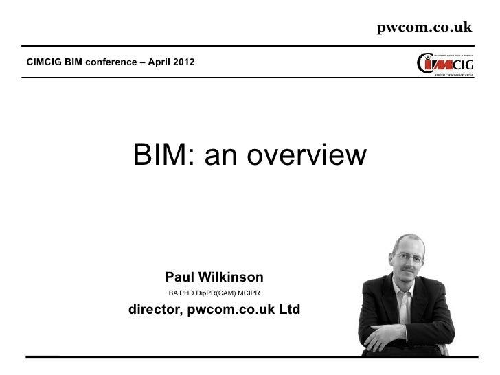 pwcom.co.ukCIMCIG BIM conference – April 2012                     BIM: an overview                            Paul Wilkins...