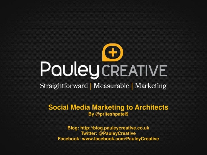 Social Media Marketing to Architects              By @priteshpatel9      Blog: http://blog.pauleycreative.co.uk           ...